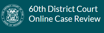 60 District Court Online Case Review Opens in new window